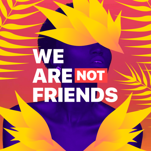 We Are Not Friends