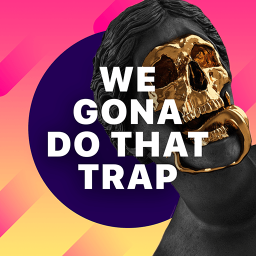 We Gonna Do That Trap